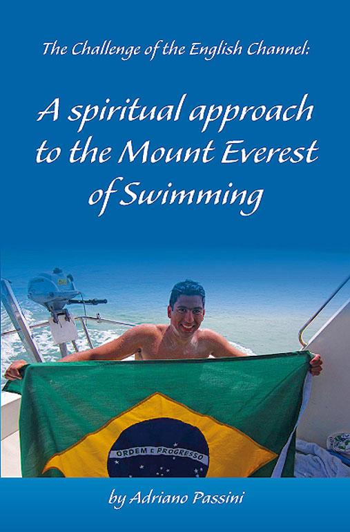 Adriano Passini - The Challenge of the English Channel - A Spiritual Approach to the Mount Everest of Open Water Swimming