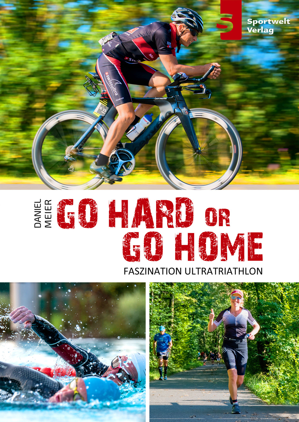 Go Hard or go Home - Faszination Ultra-Triathlon - Daniel Meier und Iris Hadbawnik
