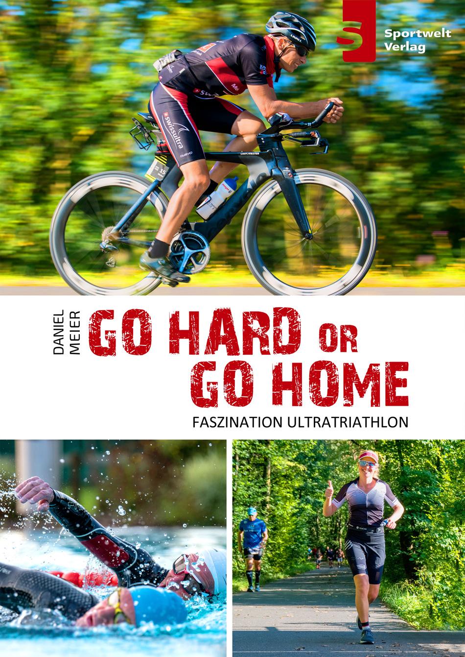 Go Hard or go Home - Faszination Ultra-Triathlon - Daniel Meier und Iris Hadbawnik